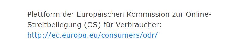 Plattform der Europäischen Kommission zur Online-Streitbeilegung (OS) für Verbraucher: http://ec.europa.eu/consumers/odr/