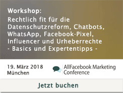 Workshop: Rechtlich fit für die Datenschutzreform, Chatbots, WhatsApp, Facebook-Pixel, Influencer und Urheberrechte – Basics und Expertentipps