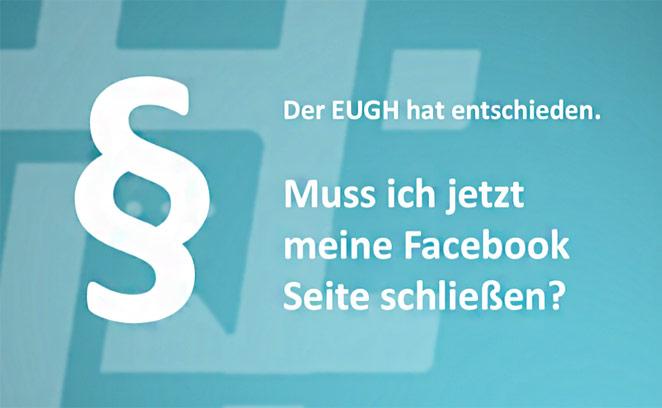 Beitragshinweis: EUGH Urteil: Müssen nun alle Facebook-Seiten geschlossen werden?