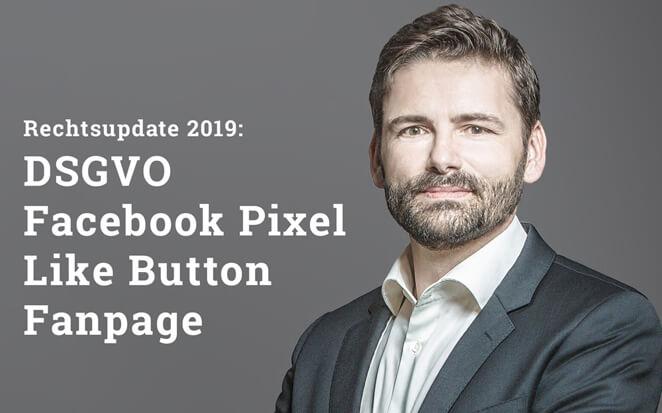 Beitragshinweis: Rechtslage 2019 bei Fanpages, Facebook-Pixel und dem Like-Button